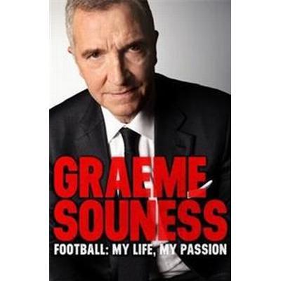 Graeme Souness - Football: My Life, My Passion (Häftad, 2017)