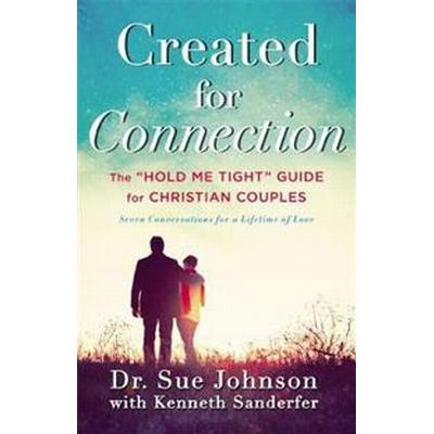 Created for Connection: The 'Hold Me Tight' Guide for Christian Couples (Inbunden, 2016)