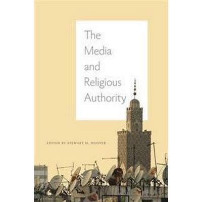 The Media and Religious Authority (Inbunden, 2016)
