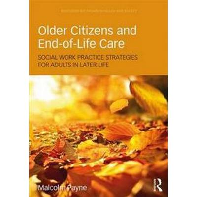 Older Citizens and End-Of-Life Care: Social Work Practice Strategies for Adults in Later Life (Häftad, 2017)