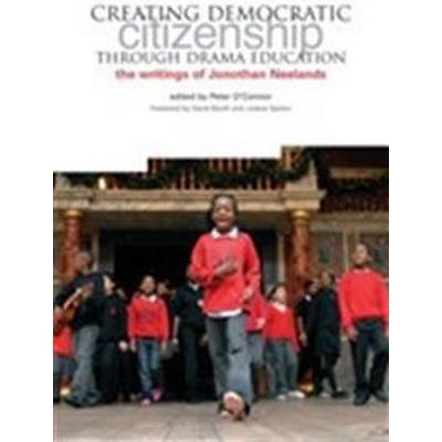 Creating Democractic Citizenship Through Drama Education (Pocket, 2010)