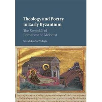 Theology and Poetry in Early Byzantium: The Kontakia of Romanos the Melodist (Inbunden, 2017)