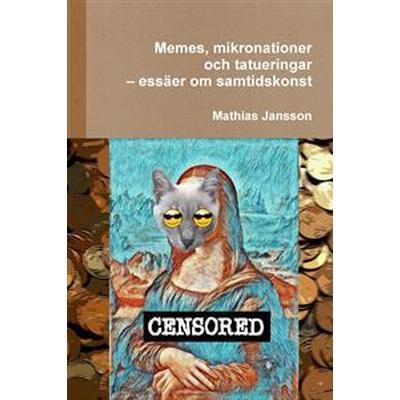 Memes, mikronationer och tatueringar - essäer om samtidskonst (Häftad, 2017)
