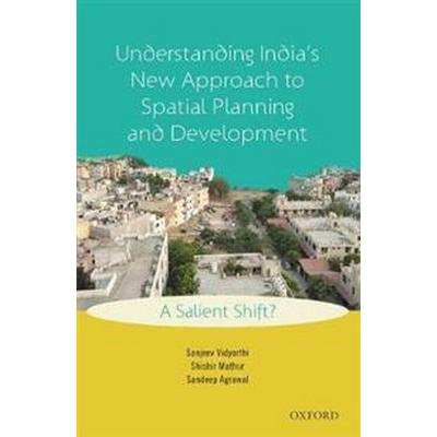 Understanding India's New Approach to Spatial Planning and Development (Inbunden, 2017)