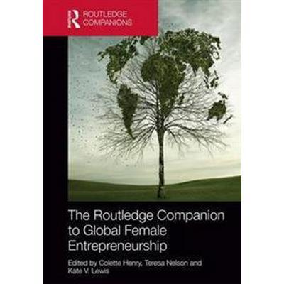 The Routledge Companion to Global Female Entrepreneurship (Inbunden, 2017)