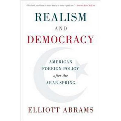 Realism and Democracy: American Foreign Policy After the Arab Spring (Inbunden, 2017)