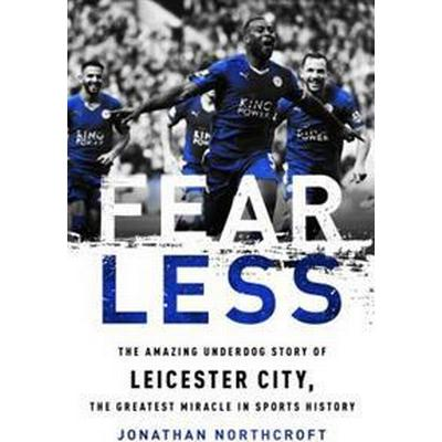 Fearless: The Amazing Underdog Story of Leicester City, the Greatest Miracle in Sports History (Häftad, 2016)