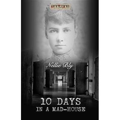 Ten Days in a Mad-house (E-bok, 2015)