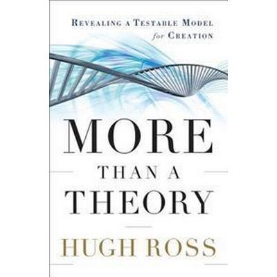 More Than a Theory: Revealing a Testable Model for Creation (Häftad, 2012)