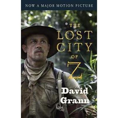 The Lost City of Z (Movie Tie-In): A Tale of Deadly Obsession in the Amazon (Häftad, 2017)