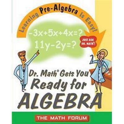 Dr. Math Gets You Ready for Algebra: Learning Pre-Algebra Is Easy! (Häftad, 2003)