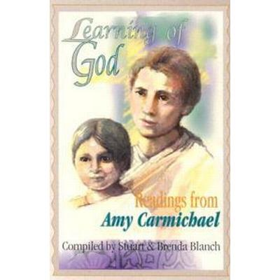 Learning of God: Readings from Amy Carmichael (Häftad, 1986)
