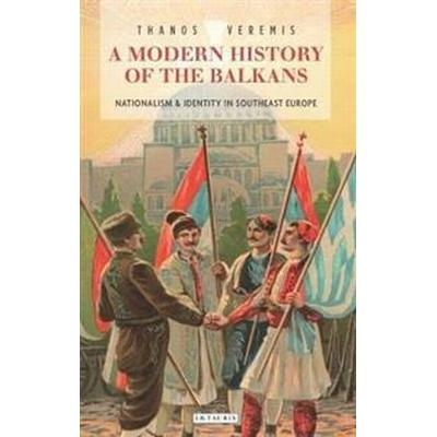 A Modern History of the Balkans: Nationalism and Identity in Southeast Europe (Inbunden, 2017)