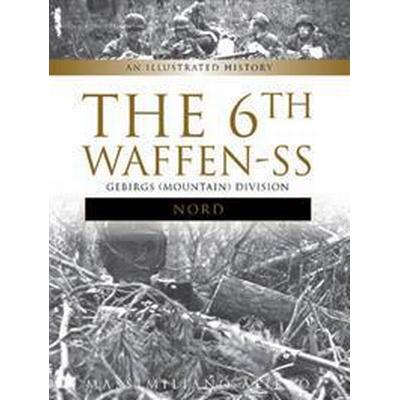 The 6th Waffen-SS Gebirgs (Mountain) Division Nord (Inbunden, 2017)