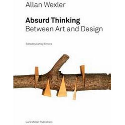 Allan Wexler: Absurd Thinking-Between Art and Design (Inbunden, 2017)