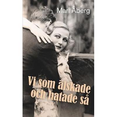 Vi som älskade och hatade så (E-bok, 2016)