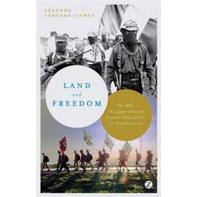 Land and Freedom: The MST, the Zapatistas and Peasant Alternatives to Neoliberalism (Häftad, 2014)