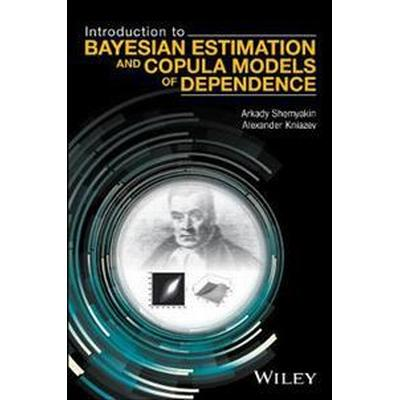 Introduction to Bayesian Estimation and Copula Models of Dependence (Inbunden, 2017)