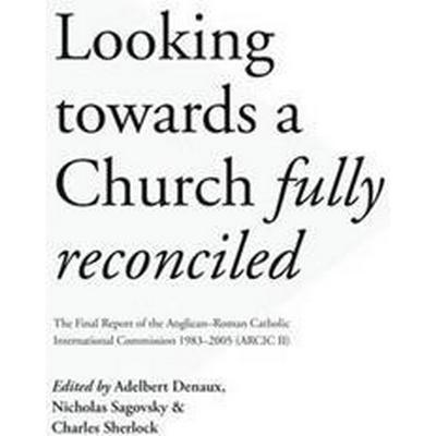 Looking Towards a Church Fully Reconciled (Häftad, 2016)