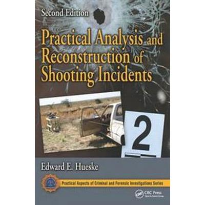Practical Analysis and Reconstruction of Shooting Incidents, Second Edition (Inbunden, 2015)