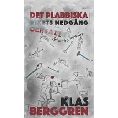 Det plabbiska rikets nedgång och fall och andra noveller (Inbunden, 2016)
