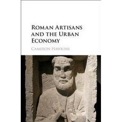 Roman Artisans and the Urban Economy (Inbunden, 2016)
