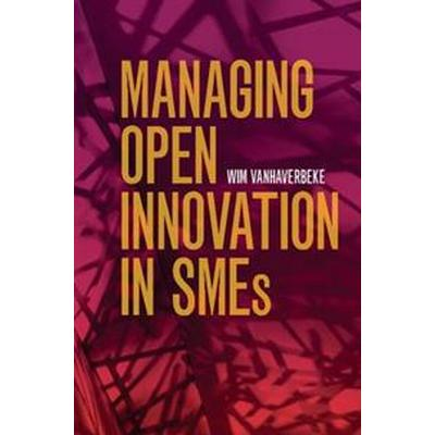 Managing Open Innovation in SMEs (Häftad, 2017)