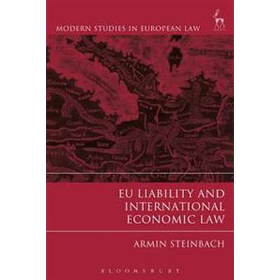EU Liability and International Economic Law (Inbunden, 2017)
