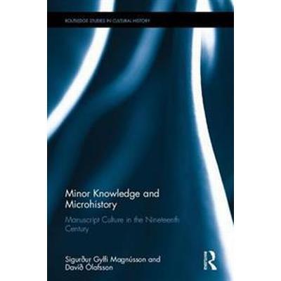 Minor Knowledge and Microhistory (Inbunden, 2016)