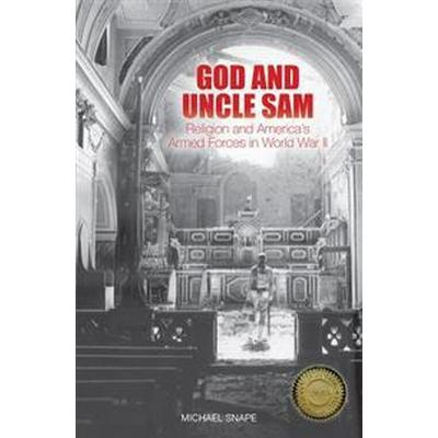 God and Uncle Sam: Religion and America's Armed Forces in World War II (Inbunden, 2015)