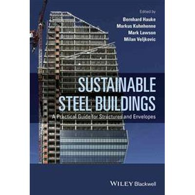 Sustainable Steel Buildings: A Practical Guide for Structures and Envelopes (Inbunden, 2016)
