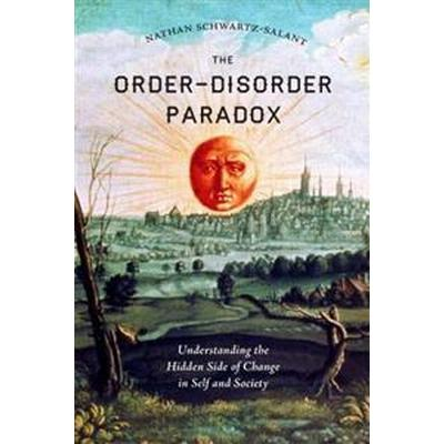 The Order-Disorder Paradox: Understanding the Hidden Side of Change in Self and Society (Häftad, 2017)