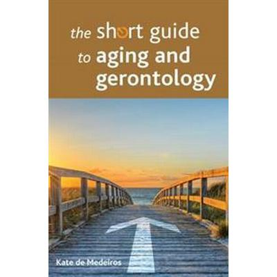 The Short Guide to Aging and Gerontology (Häftad, 2016)