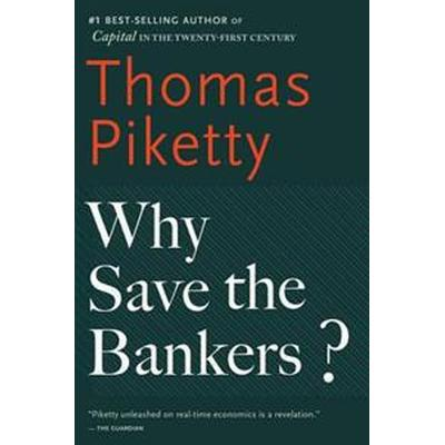 Why Save the Bankers?: And Other Essays on Our Economic and Political Crisis (Häftad, 2017)