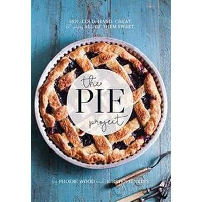 The Pie Project: Hot, Cold, Hand, Cheat. 60 Pies - All of Them Sweet (Inbunden, 2016)