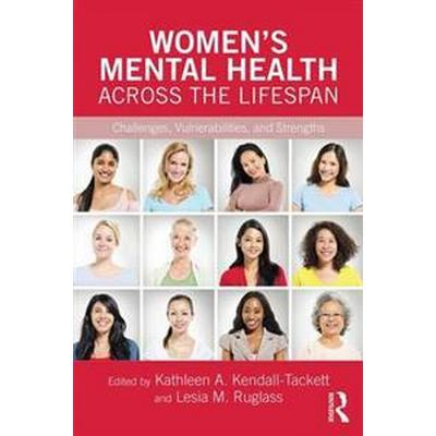 Women's Mental Health Across the Lifespan: Challenges, Vulnerabilities, and Strengths (Häftad, 2017)