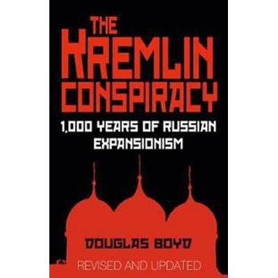 The Kremlin Conspiracy: 1,000 Years of Russian Expansionism (Häftad, 2015)