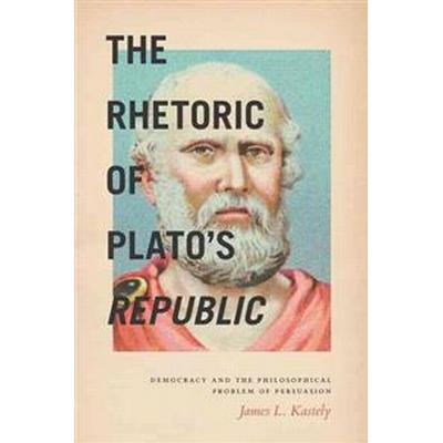 The Rhetoric of Plato's Republic (Inbunden, 2015)