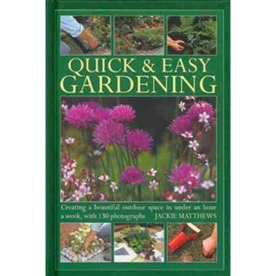 Quick & Easy Gardening (Inbunden, 2013)