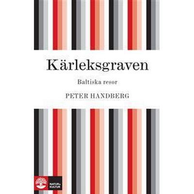 Kärleksgraven: Baltiska resor (E-bok, 2014)