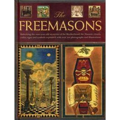 The Freemasons: Unlocking the 1000-Year-Old Mysteries of the Brotherhood: The Masonic Rituals, Codes, Signs and Symbols Explained (Inbunden, 2016)
