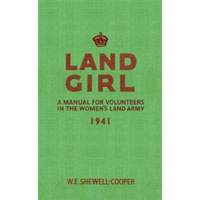 Land Girl: A Manual for Volunteers in the Women's Land Army (Häftad, 2011)