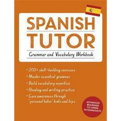 Spanish Tutor: Grammar and Vocabulary Workbook (Learn Spanish with Teach Yourself): Advanced Beginner to Upper Intermediate Course (Häftad, 2016)