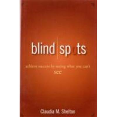 Blind Spots: Achieve Success by Seeing What You Can't See (Inbunden, 2007)