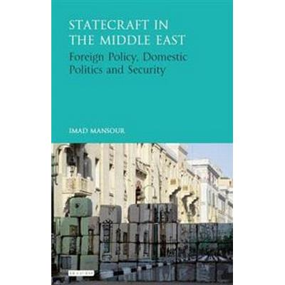 Statecraft in the Middle East: Foreign Policy, Domestic Politics and Security (Inbunden, 2016)