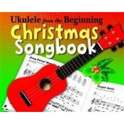 Ukulele from the Beginning Christmas Songbook (Häftad, 2013)