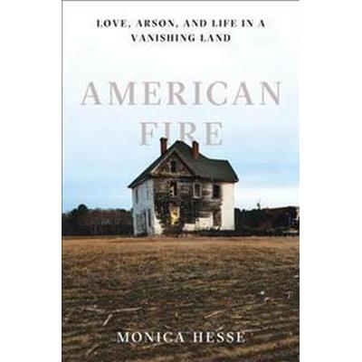 American Fire: Love, Arson, and Life in a Vanishing Land (Inbunden, 2017)