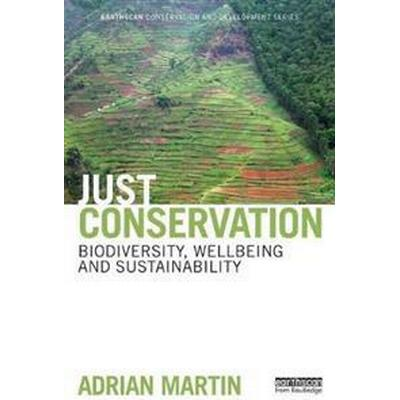Just Conservation: Biodiversity, Wellbeing and Sustainability (Häftad, 2017)