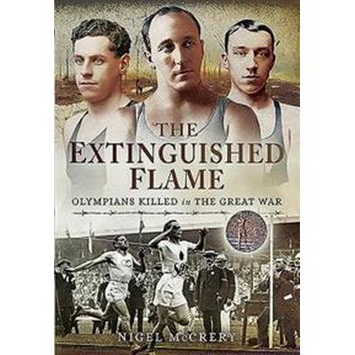The Extinguished Flame: Olympians Killed in the Great War (Inbunden, 2016)