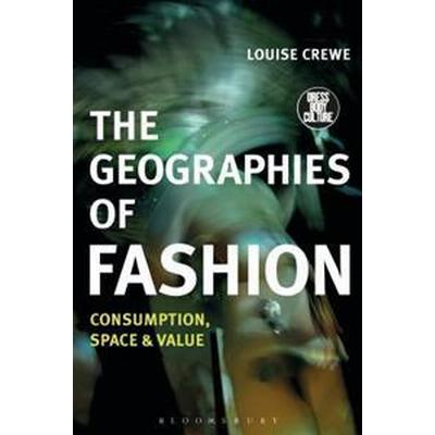 The Geographies of Fashion: Consumption, Space, and Value (Häftad, 2017)